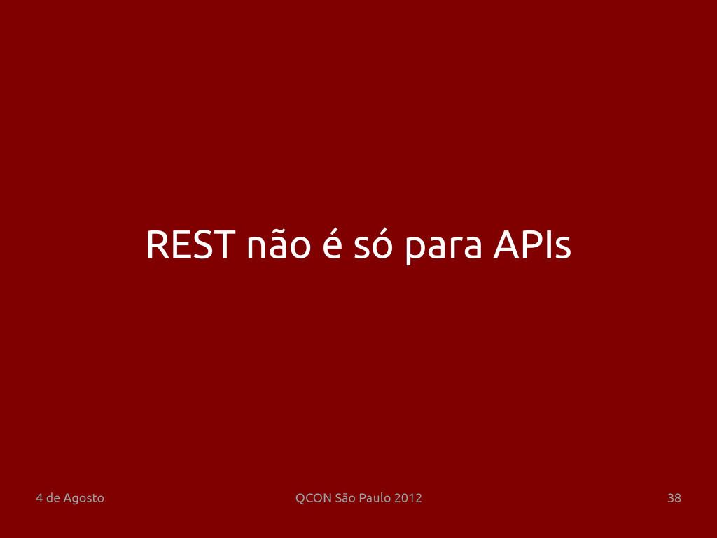 4 de Agosto QCON São Paulo 2012 38 REST não é s...