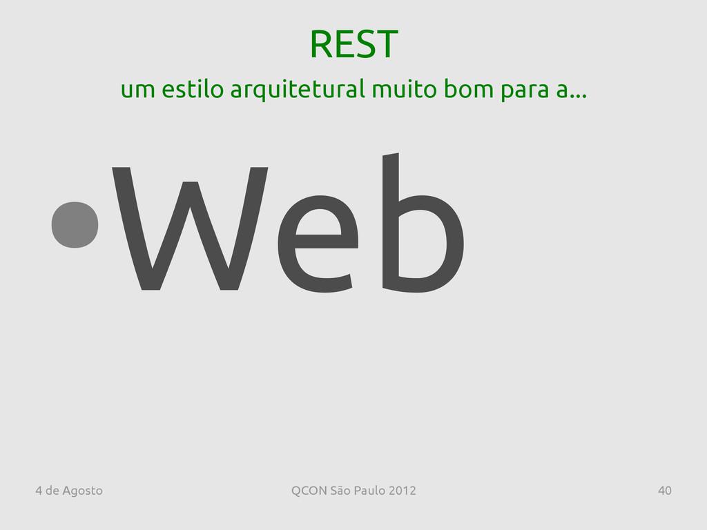 4 de Agosto QCON São Paulo 2012 40 REST ● Web u...