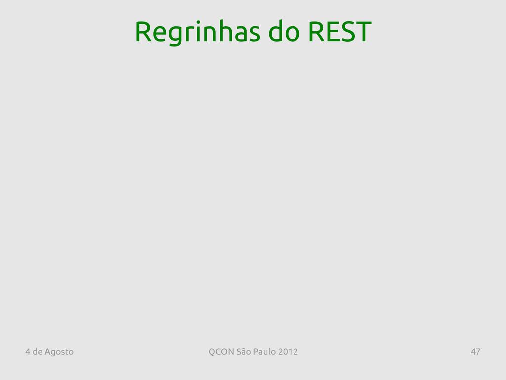 4 de Agosto QCON São Paulo 2012 47 Regrinhas do...