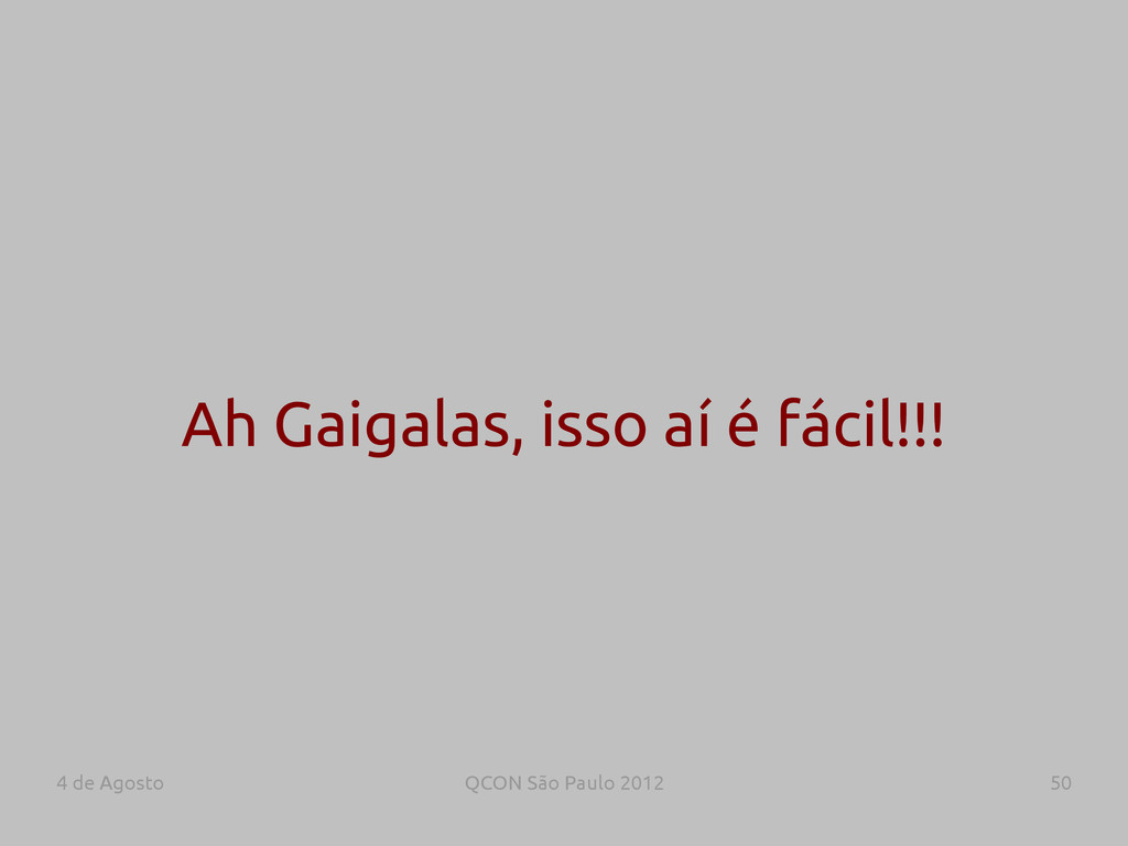 4 de Agosto QCON São Paulo 2012 50 Ah Gaigalas,...