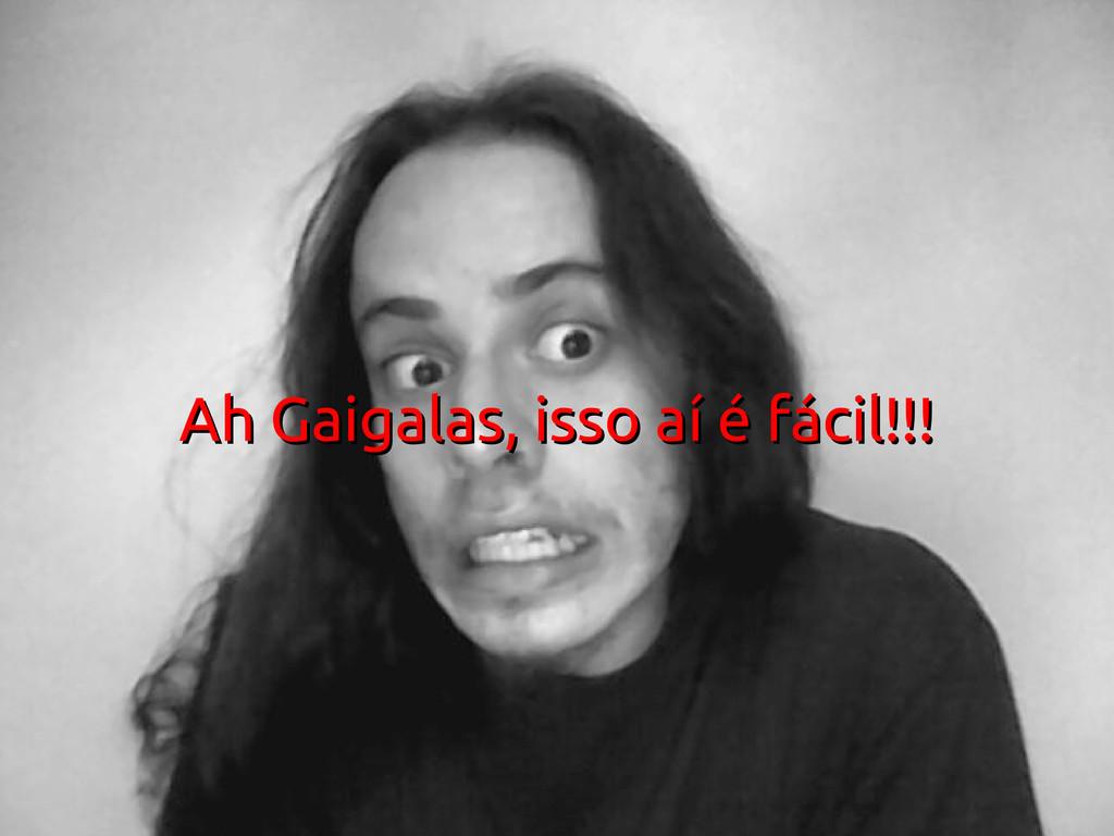 4 de Agosto QCON São Paulo 2012 51 Ah Gaigalas,...