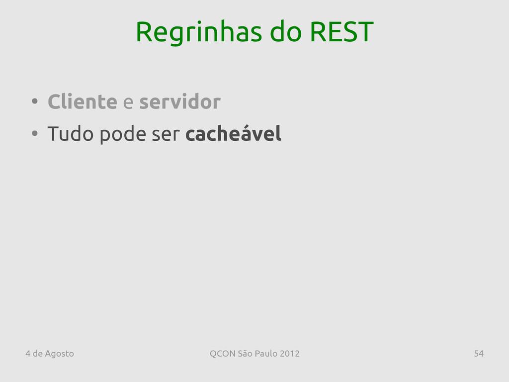 4 de Agosto QCON São Paulo 2012 54 Regrinhas do...