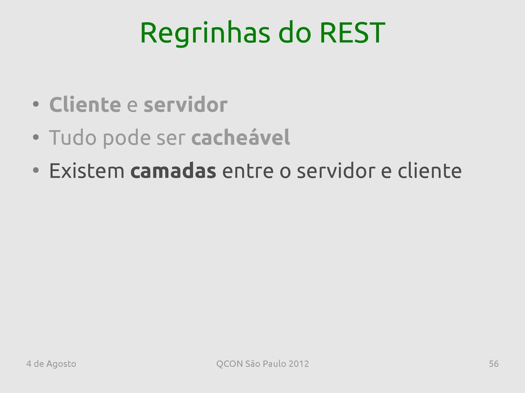 4 de Agosto QCON São Paulo 2012 56 Regrinhas do...