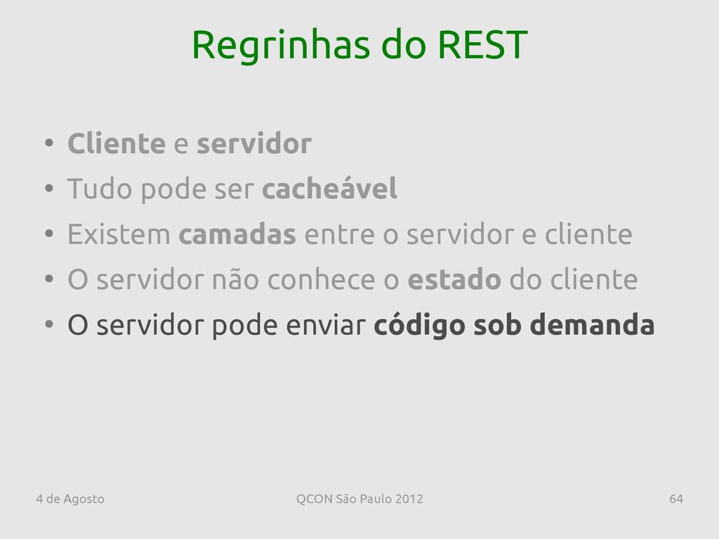 4 de Agosto QCON São Paulo 2012 64 Regrinhas do...