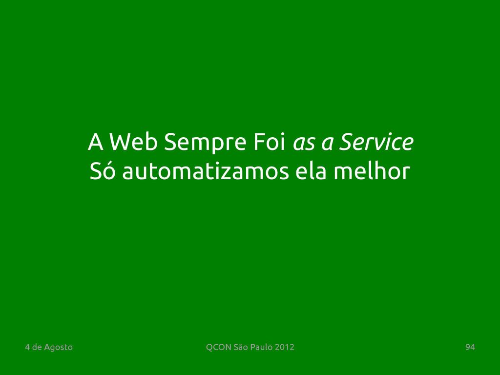 4 de Agosto QCON São Paulo 2012 94 Só automatiz...