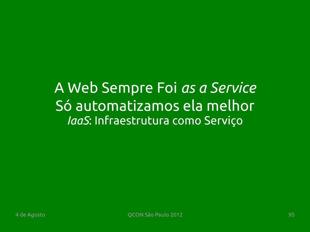 4 de Agosto QCON São Paulo 2012 95 Só automatiz...