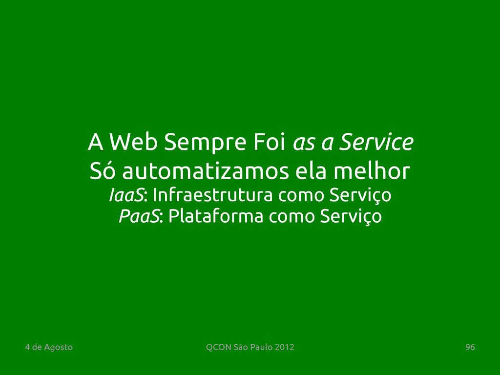 4 de Agosto QCON São Paulo 2012 96 Só automatiz...