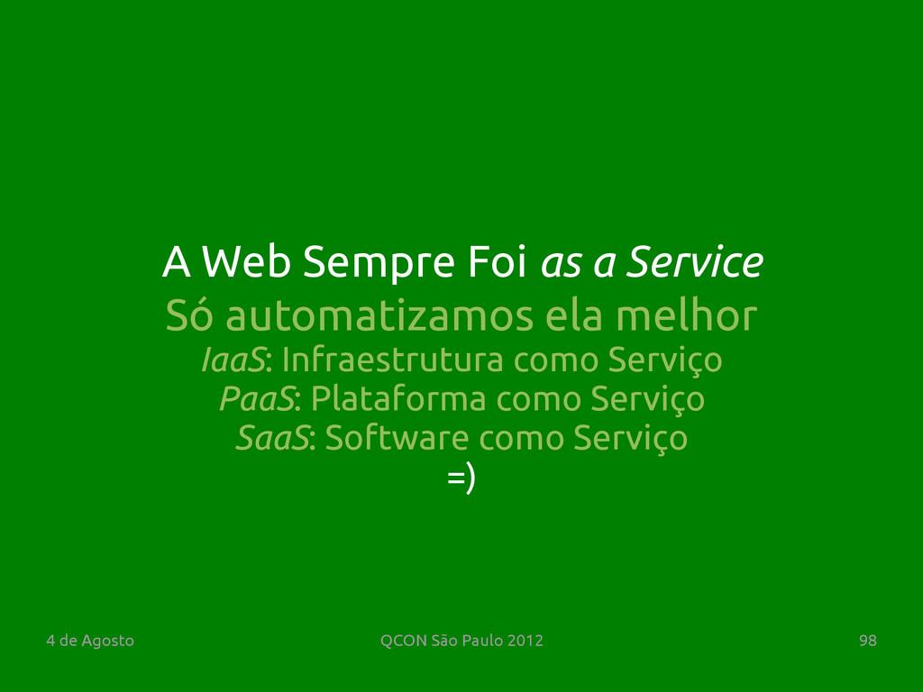 4 de Agosto QCON São Paulo 2012 98 Só automatiz...