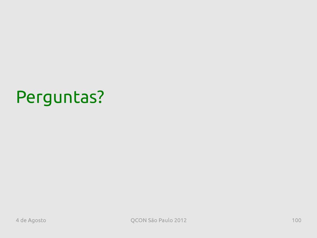 4 de Agosto QCON São Paulo 2012 100 Perguntas?