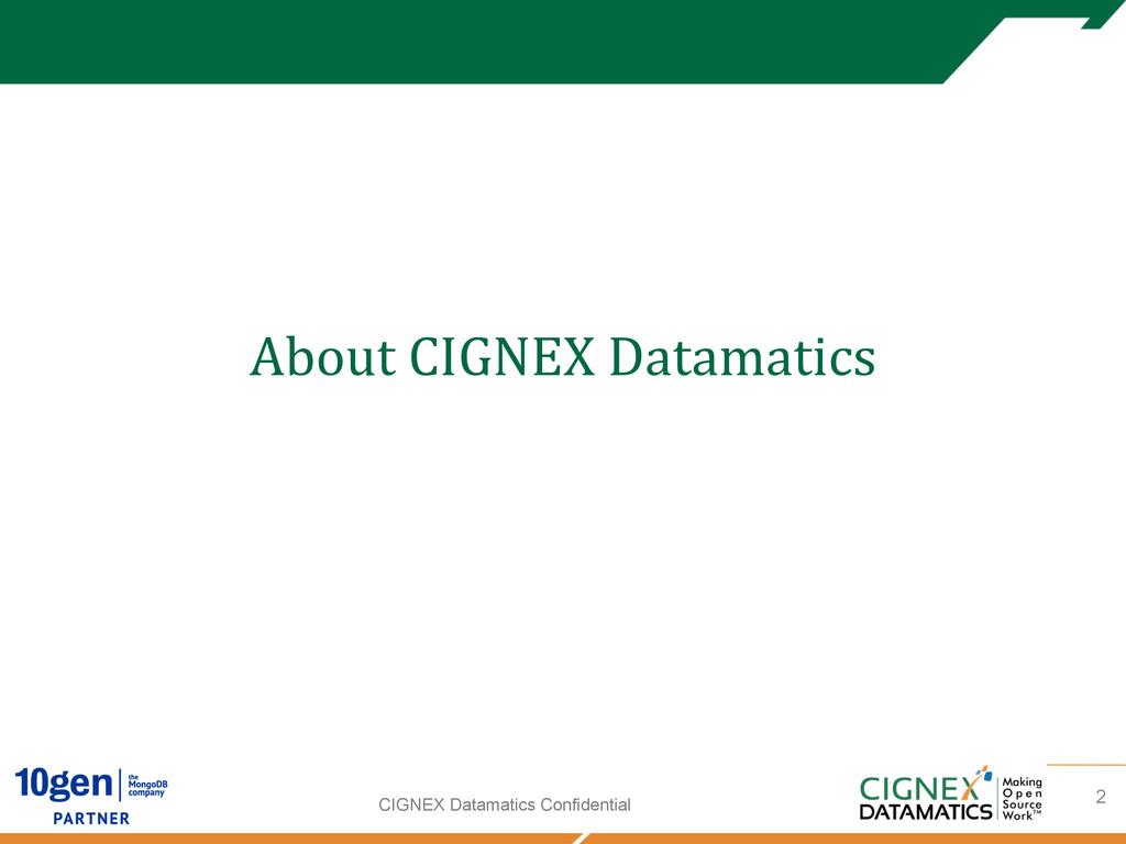 CIGNEX Datamatics Confidential About CIGNEX...