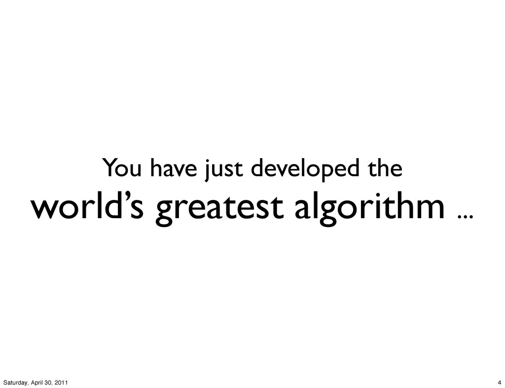 You have just developed the world's greatest al...