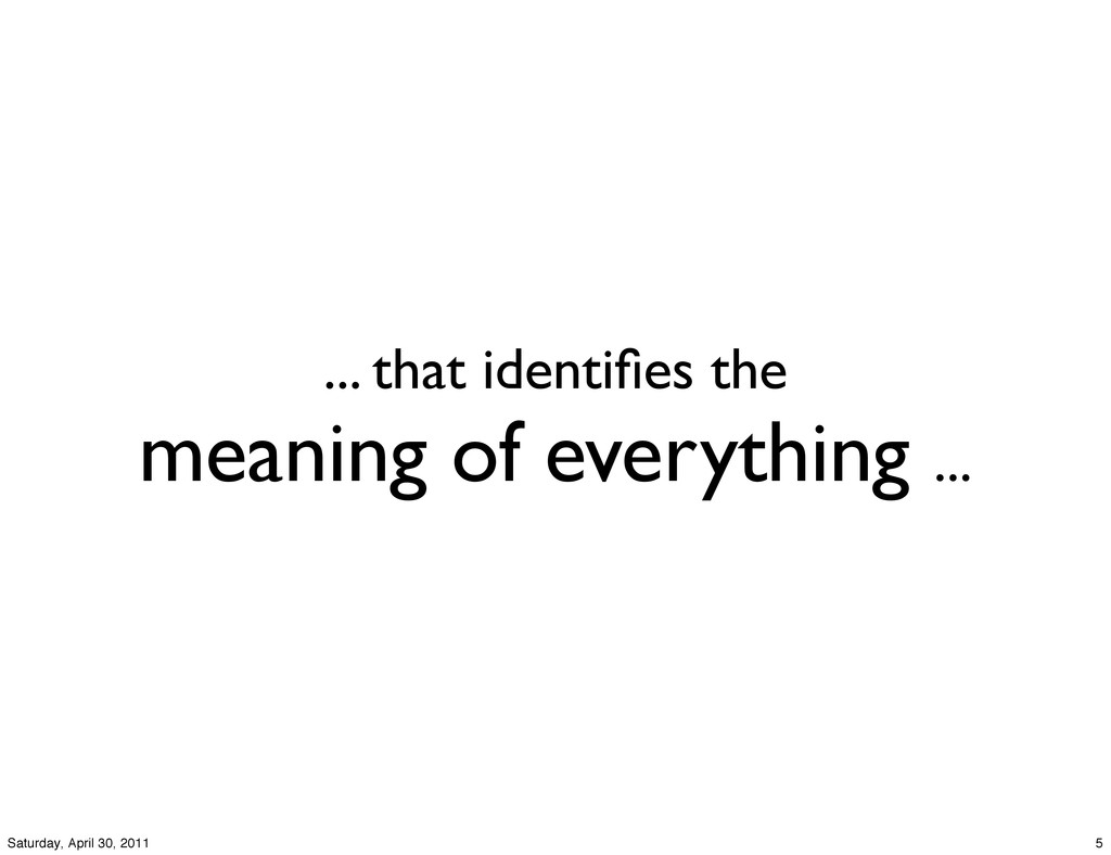 ... that identifies the meaning of everything .....