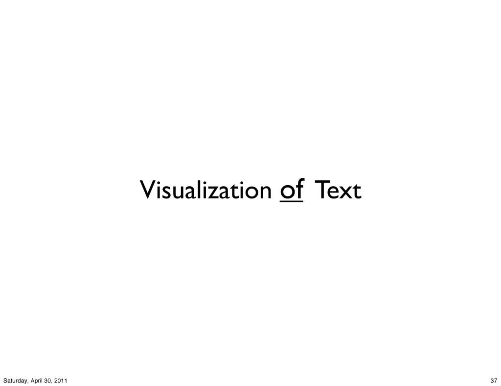 Visualization of Text 37 Saturday, April 30, 20...