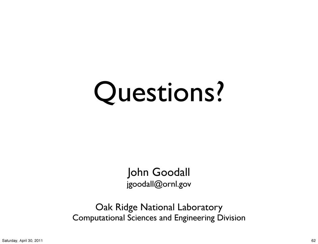 Questions? John Goodall jgoodall@ornl.gov Oak R...