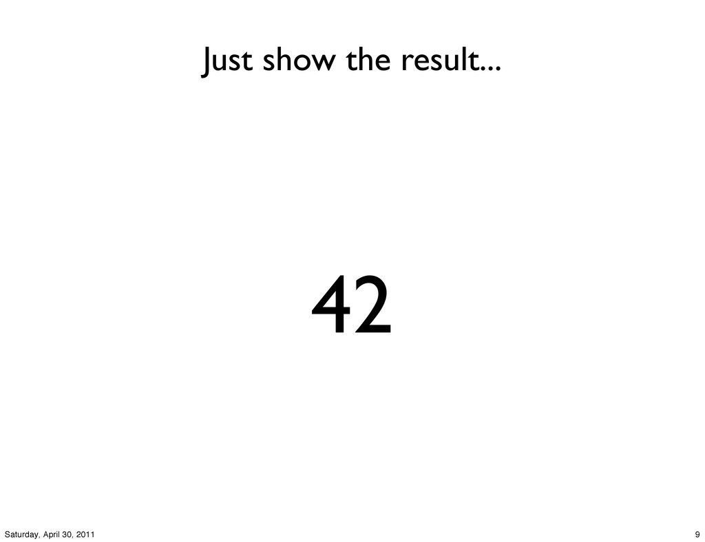 Just show the result... 42 9 Saturday, April 30...