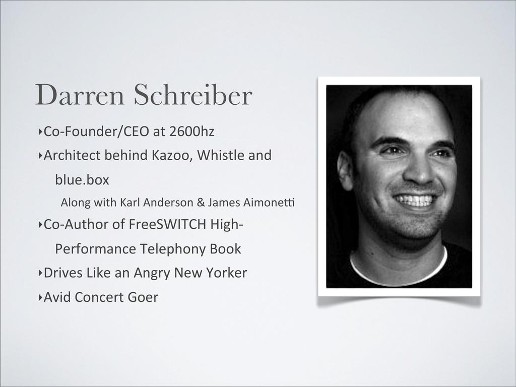 Darren Schreiber ‣Co-‐Founder/CEO at 260...