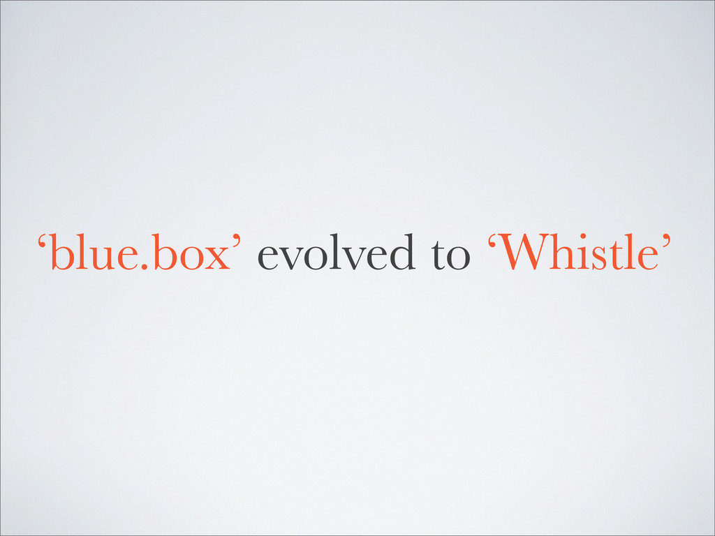 'blue.box' evolved to 'Whistle'