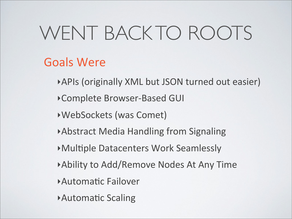 WENT BACK TO ROOTS Goals Were ‣APIs (orig...