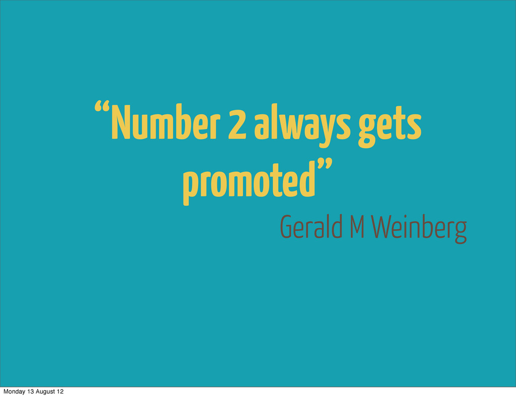 "Gerald M Weinberg ""Number 2 always gets promote..."