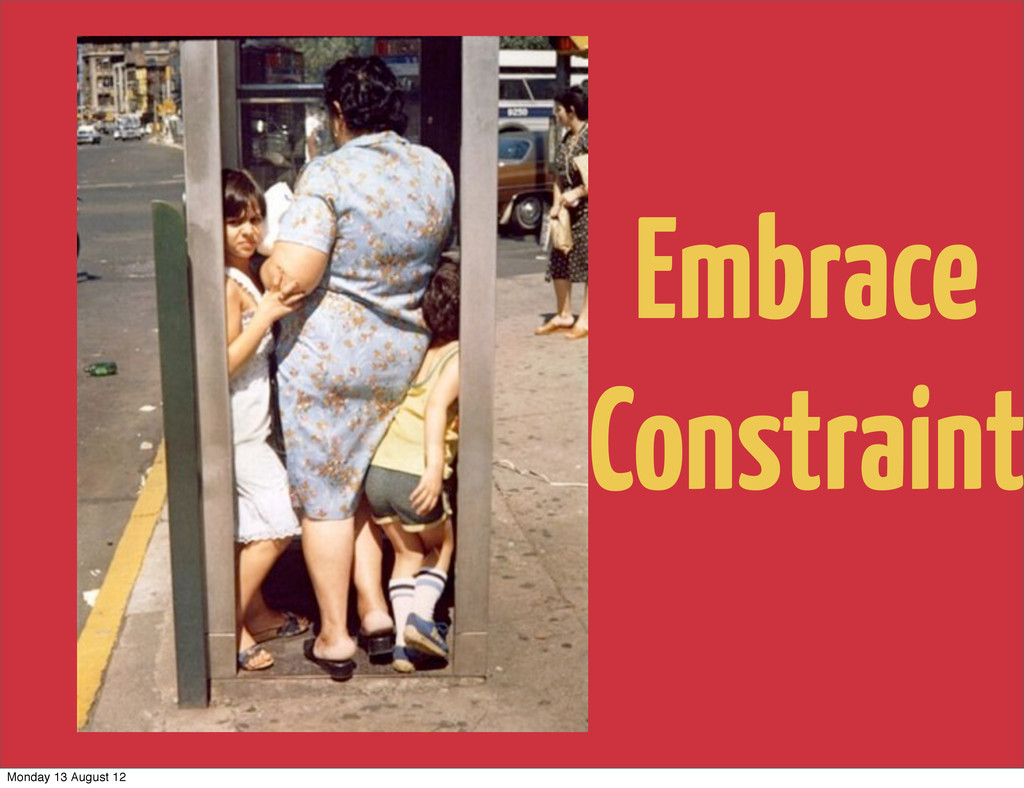 Embrace Constraint Monday 13 August 12