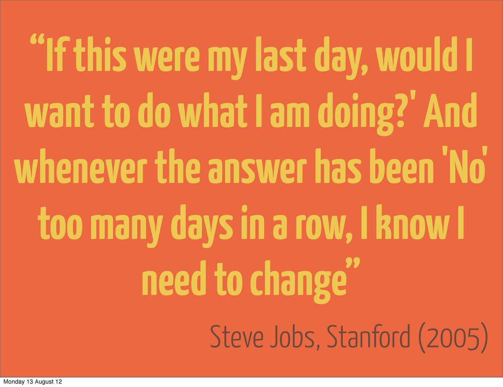 "Steve Jobs, Stanford (2005) ""If this were my la..."