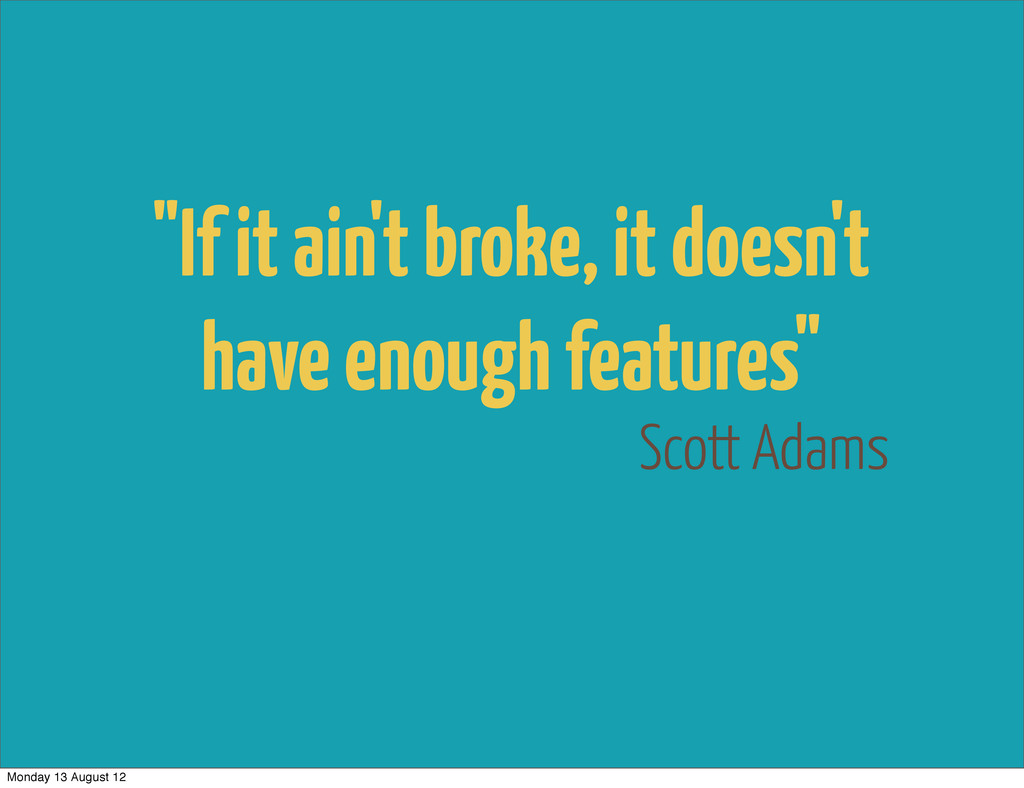 "Scott Adams ""If it ain't broke, it doesn't have..."
