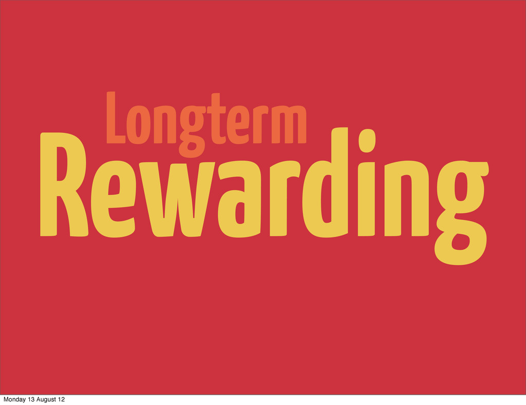 Longterm Rewarding Monday 13 August 12