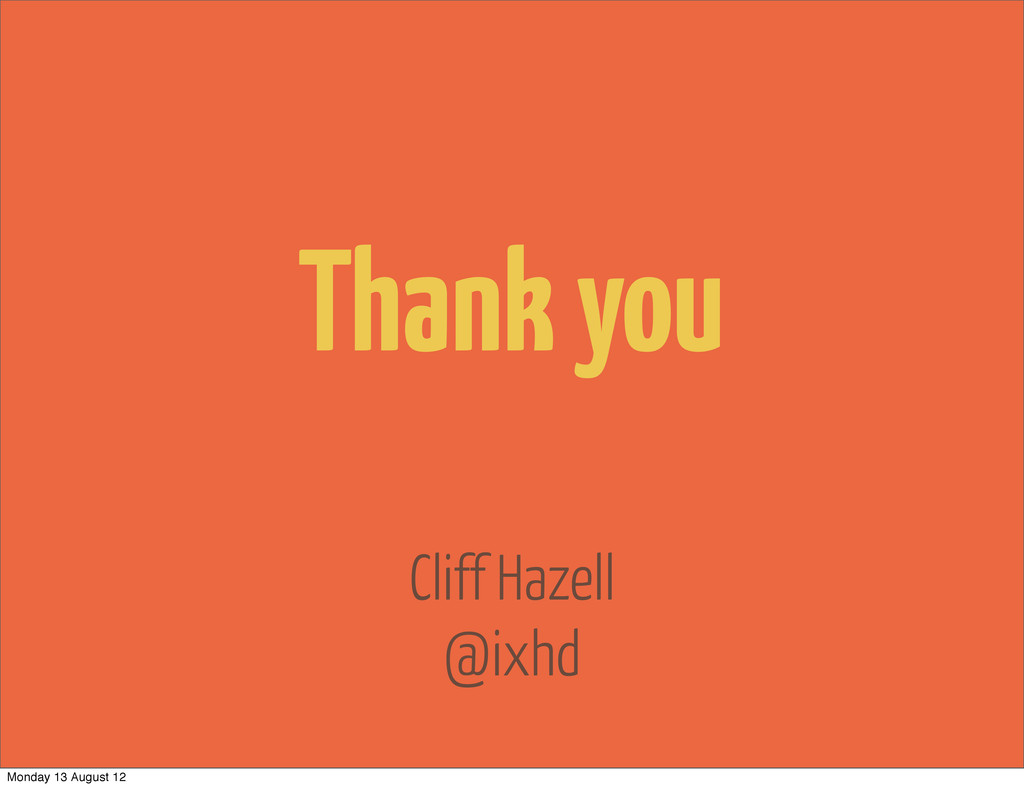 Cliff Hazell @ixhd Thank you Monday 13 August 12