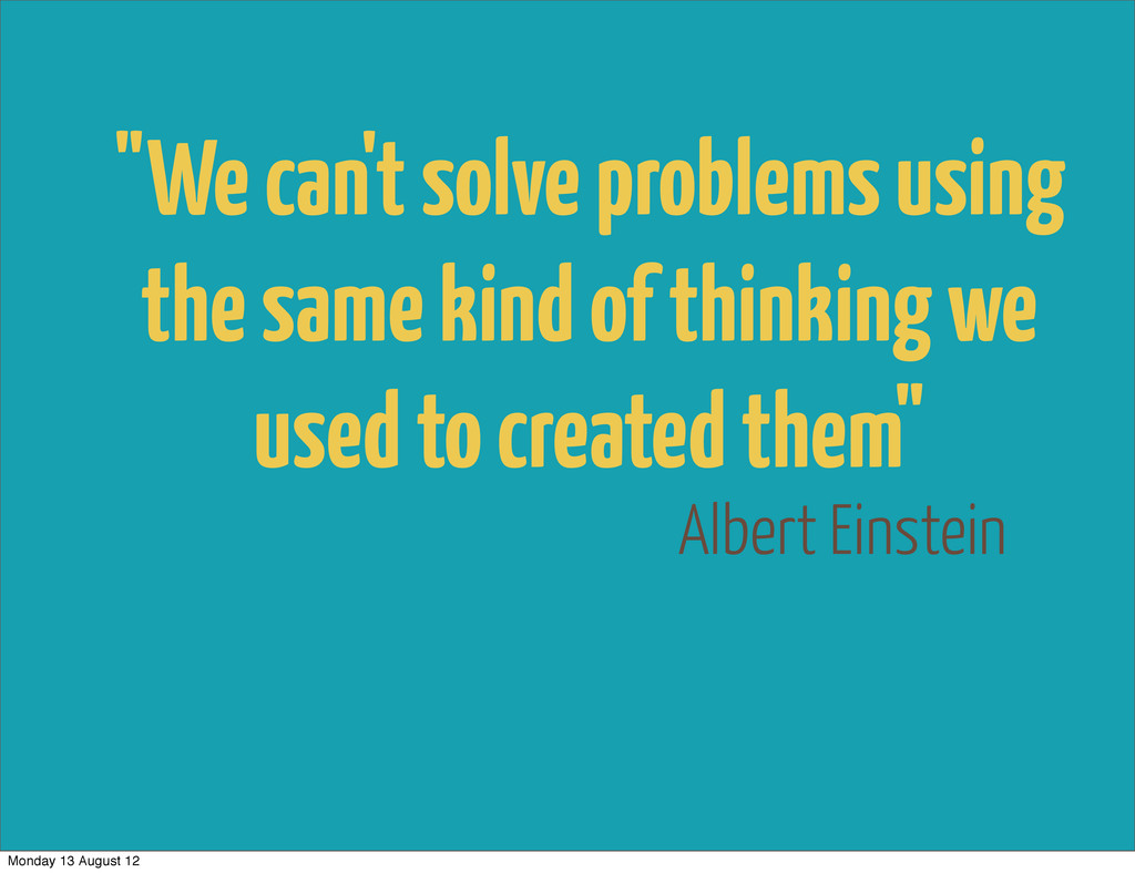 "Albert Einstein ""We can't solve problems using ..."