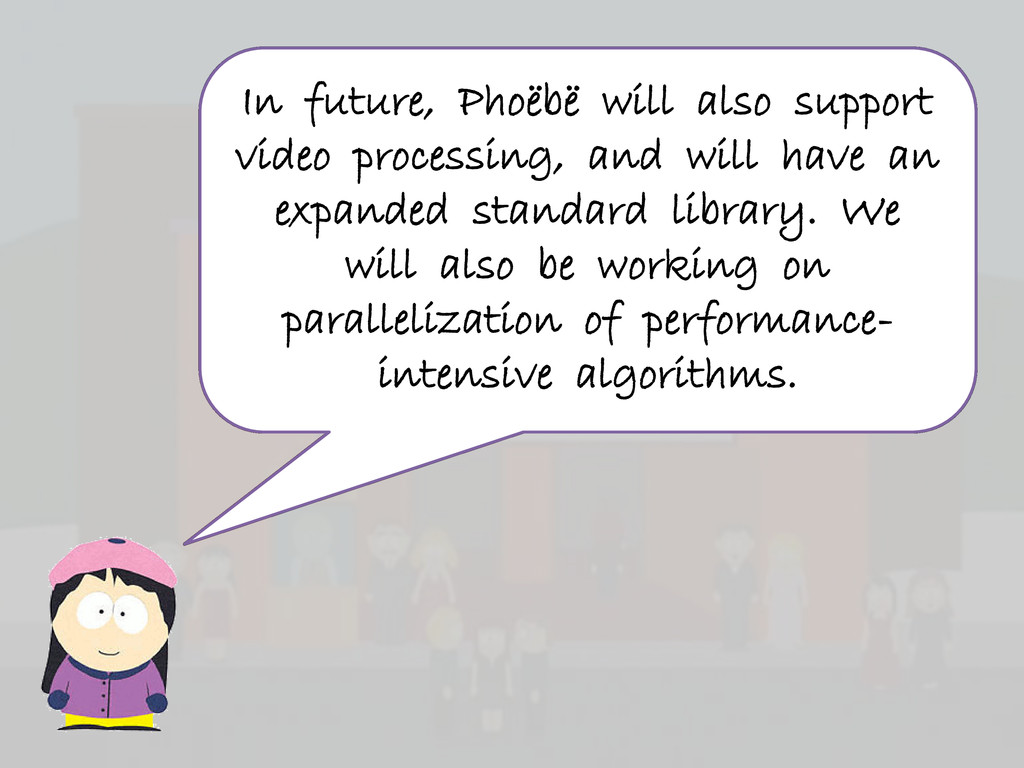 In future, Phoëbë will also support video proce...