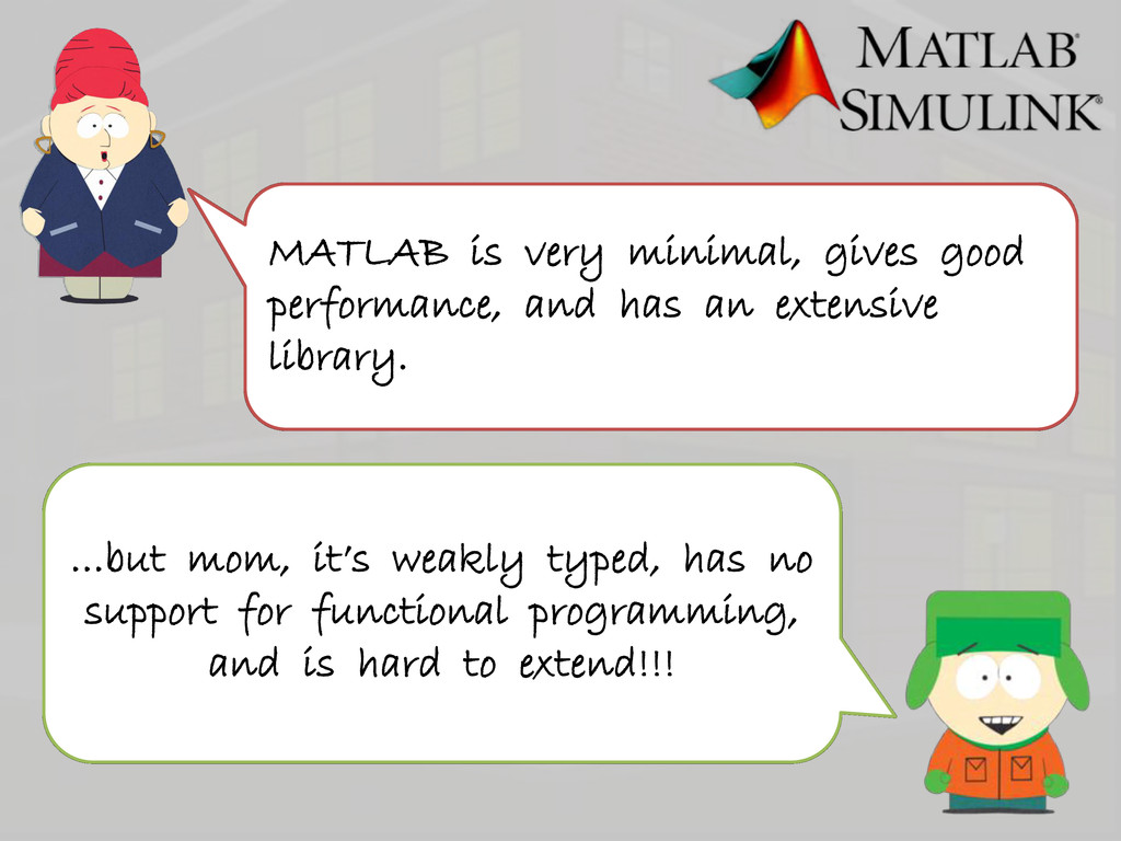 MATLAB is very minimal, gives good performance,...