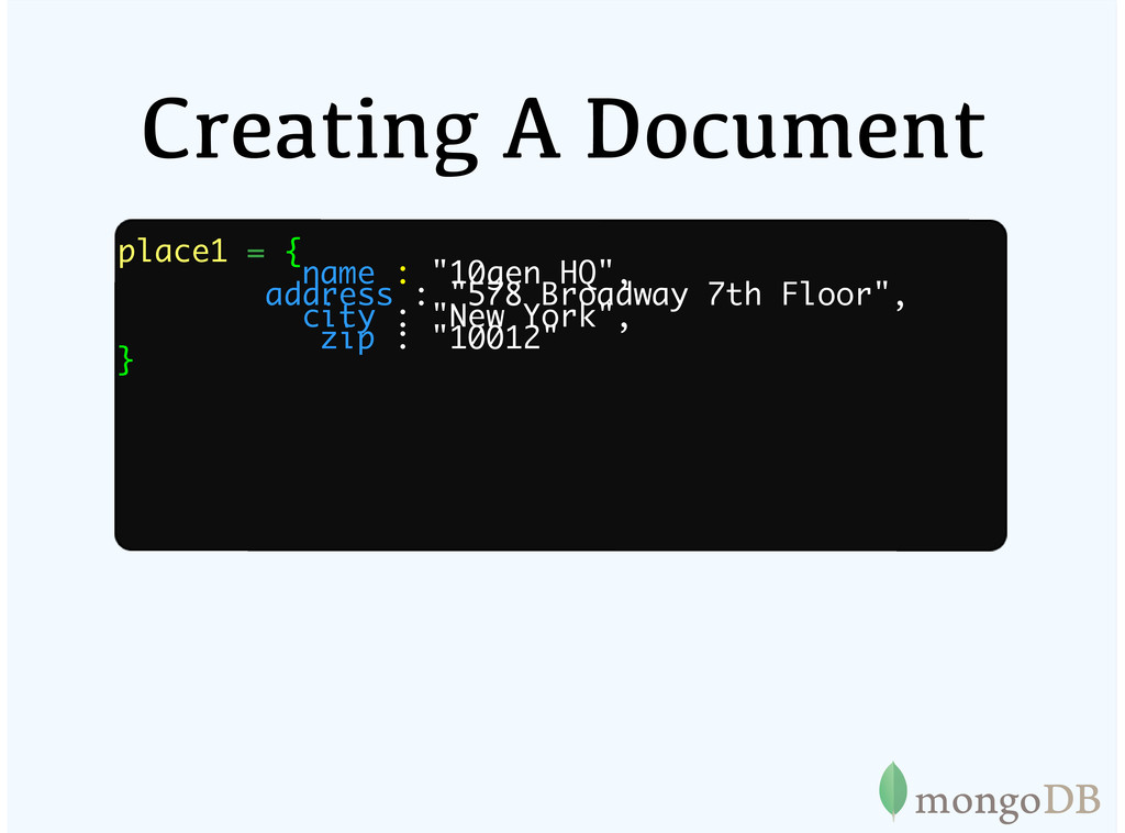 """Creating A Document place1 = { name : """"10gen HQ..."""