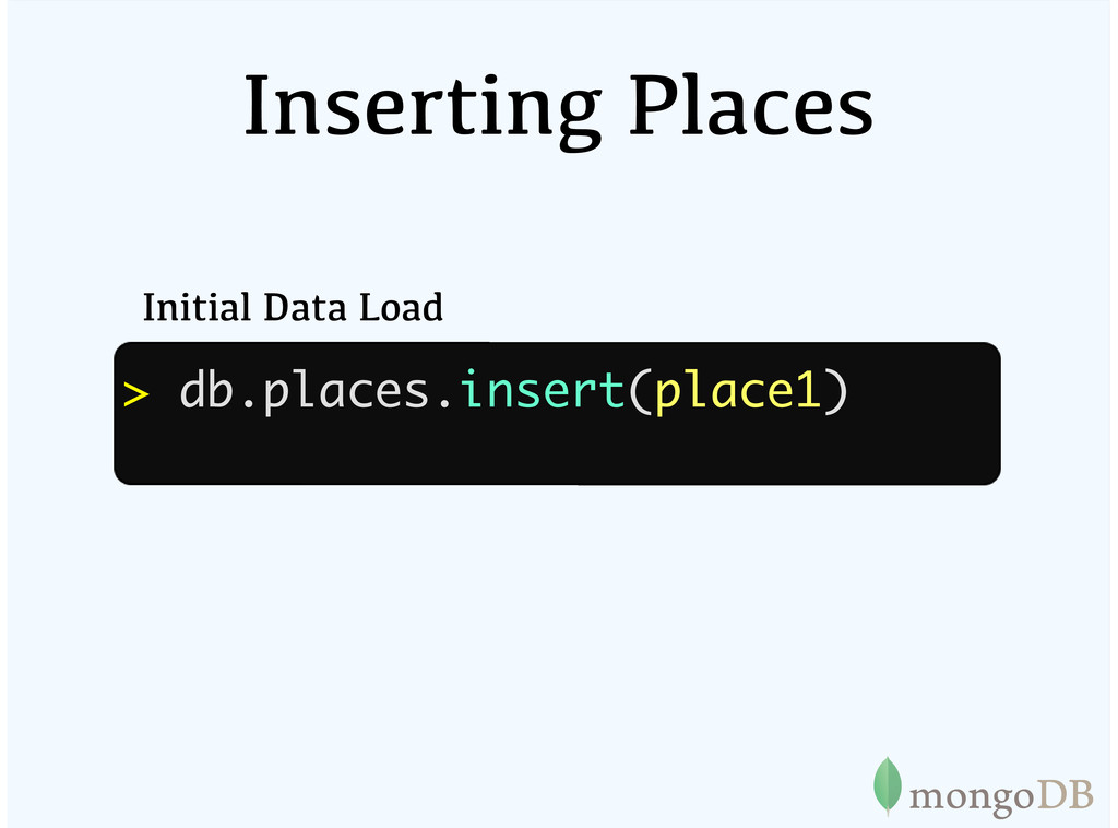 Inserting Places Initial Data Load > db.places....