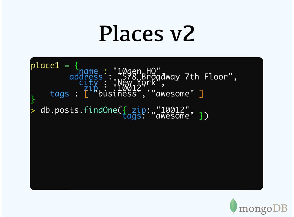 "Places v2 place1 = { name : ""10gen HQ"", address..."