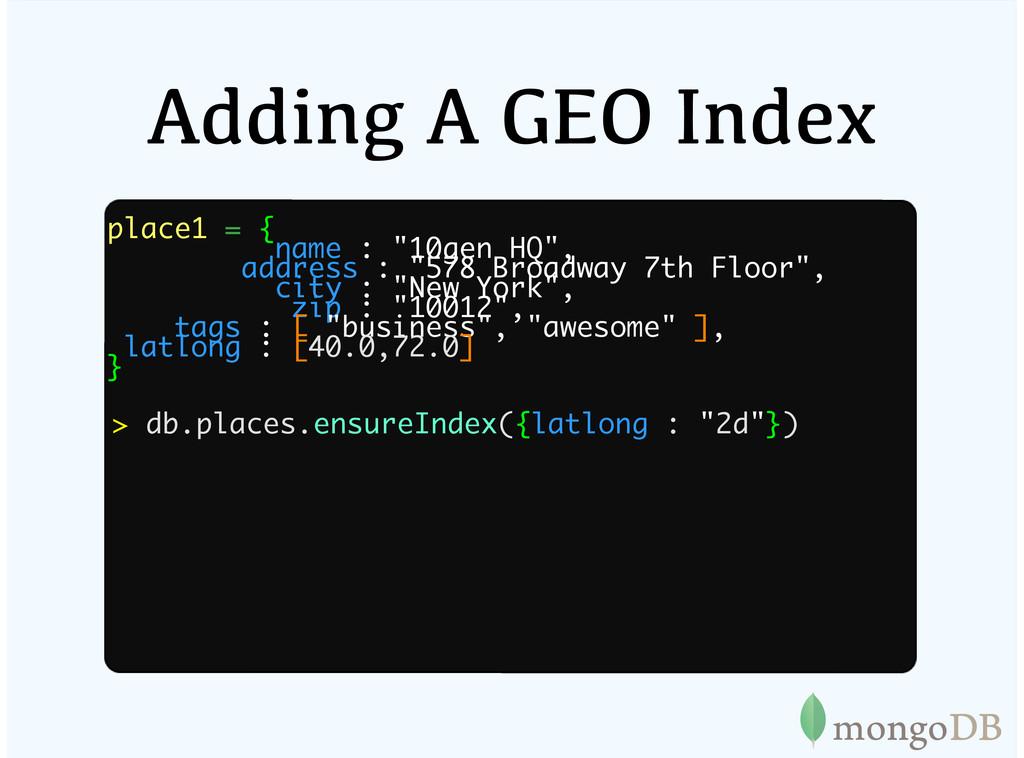 "Adding A GEO Index place1 = { name : ""10gen HQ""..."