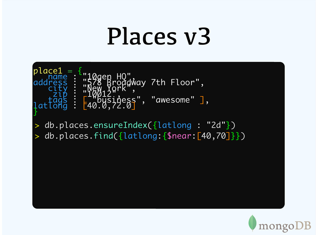 "Places v3 place1 = { name : ""10gen HQ"", address..."