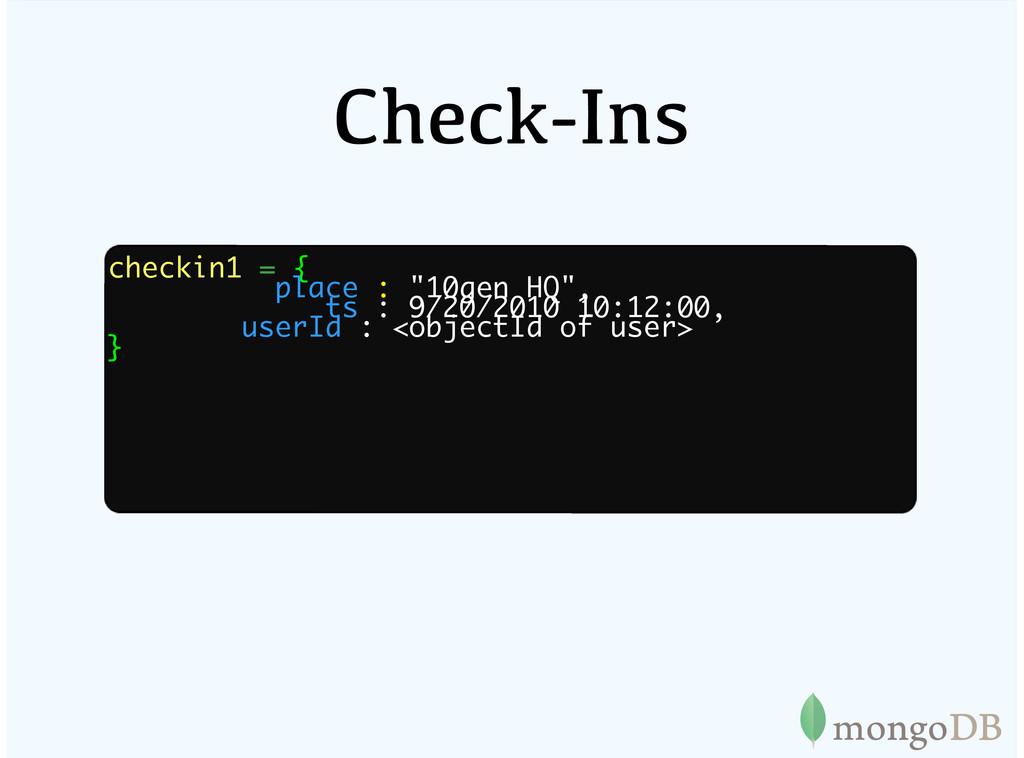 "Check-Ins checkin1 = { place : ""10gen HQ"", ts :..."