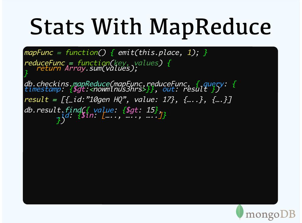 Stats With MapReduce mapFunc = function() { emi...