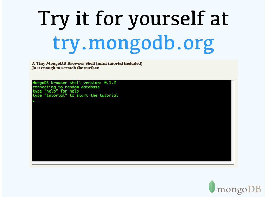 Try it for yourself at try.mongodb.org