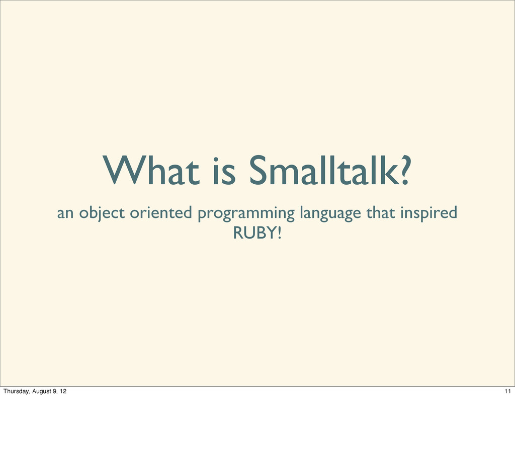 What is Smalltalk? an object oriented programmi...