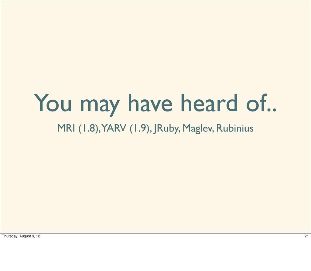 You may have heard of.. MRI (1.8), YARV (1.9), ...