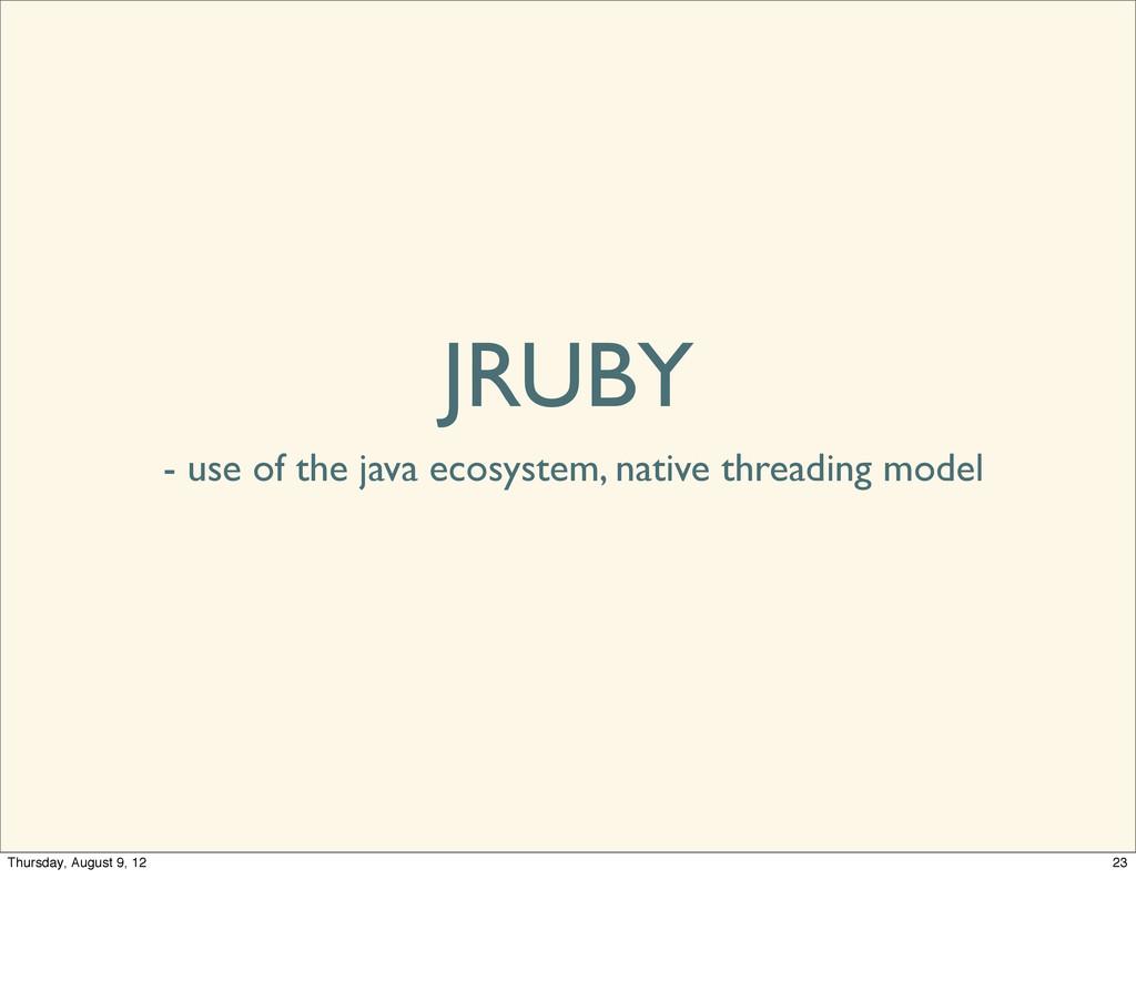 JRUBY - use of the java ecosystem, native threa...
