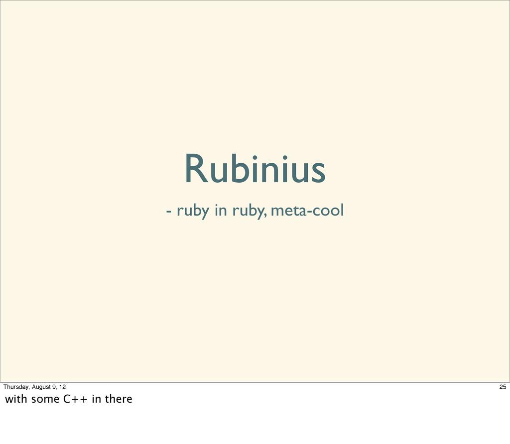 Rubinius - ruby in ruby, meta-cool 25 Thursday,...