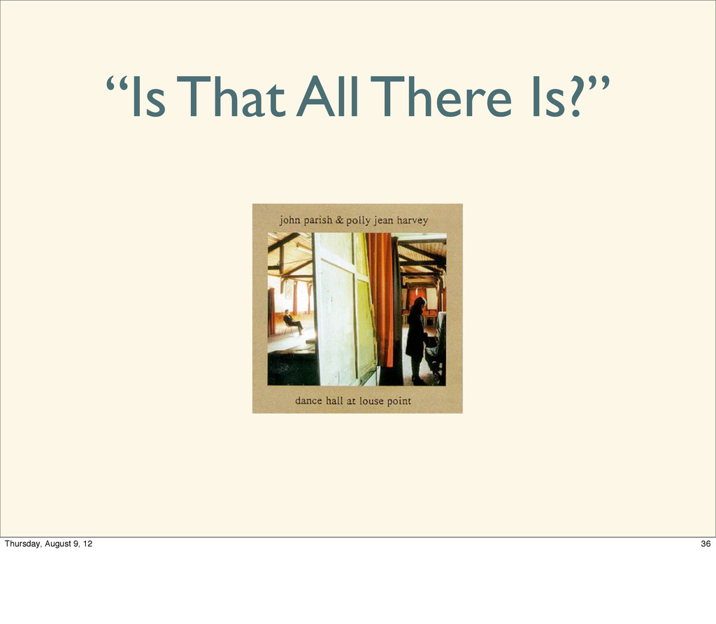 """Is That All There Is?"" 36 Thursday, August 9, ..."