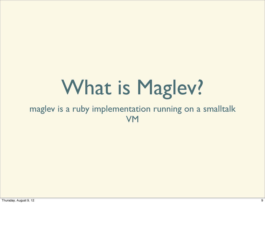 What is Maglev? maglev is a ruby implementation...