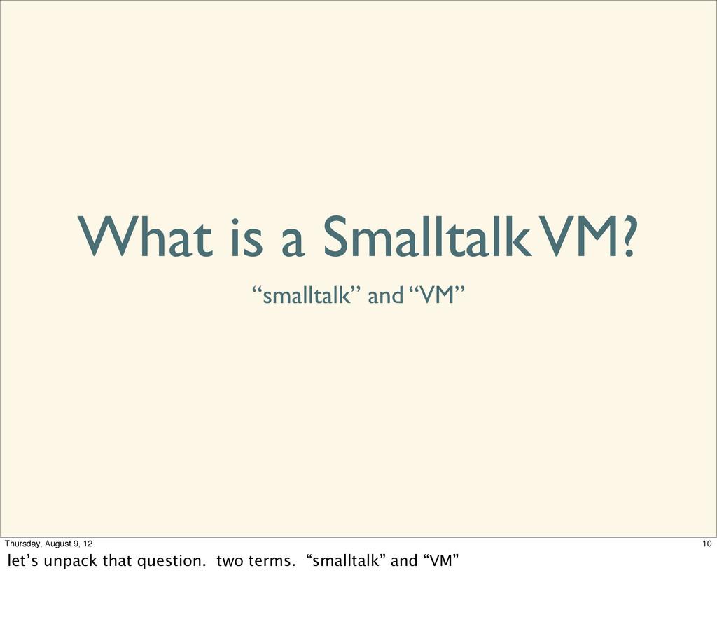 "What is a Smalltalk VM? ""smalltalk"" and ""VM"" 10..."