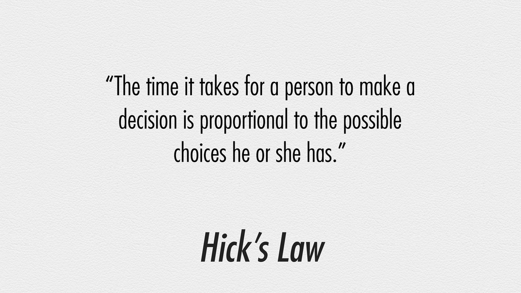 "Hick's Law ""The time it takes for a person to m..."