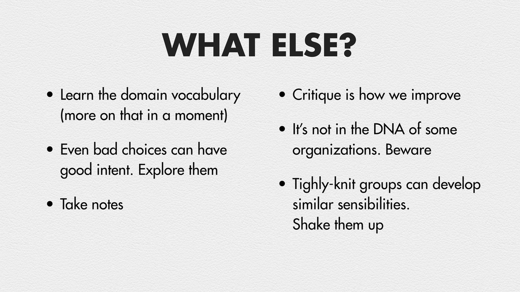WHAT ELSE? • Learn the domain vocabulary (more ...