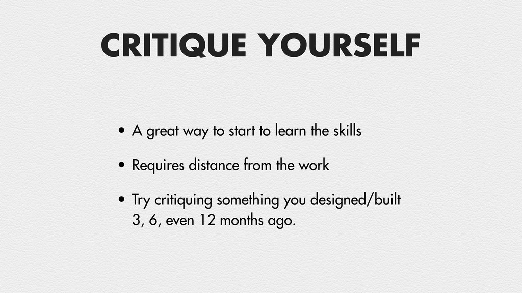 CRITIQUE YOURSELF • A great way to start to lea...