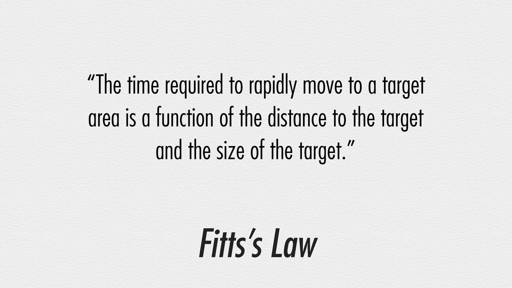 "Fitts's Law ""The time required to rapidly move ..."